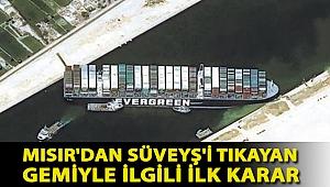 Mısır'dan Süveyş'i tıkayan gemiyle ilgili ilk karar: Uluslararası tahkime başvurmayacak