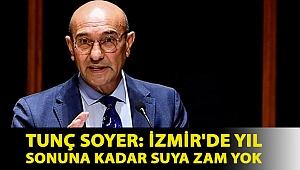 Tunç Soyer: İzmir'de yıl sonuna kadar suya zam yok