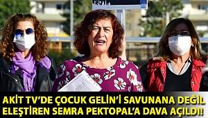Akit Tv'de Çocuk Gelin'i savunana değil eleştiren Semra Pektopal'a dava açıldı!