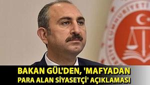 Bakan Gül'den, 'mafyadan para alan siyasetçi' açıklaması