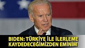 Biden: Türkiye ile ilerleme kaydedeceğimizden eminim