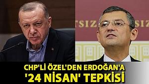 CHP'li Özel'den Erdoğan'a '24 Nisan' tepkisi