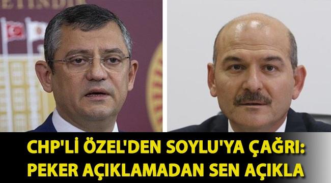 CHP'li Özel'den Soylu'ya çağrı: Peker açıklamadan sen açıkla