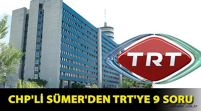 CHP'li Sümer'den TRT'ye 9 soru