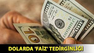 Dolarda 'faiz' tedirginliği