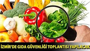 İzmir'de gıda güvenliği toplantısı yapılacak