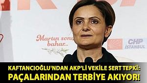 Kaftancıoğlu'ndan AKP'li vekile sert tepki: Paçalarından terbiye akıyor!
