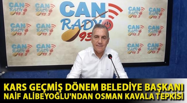 Kars Geçmiş Dönem Belediye Başkanı Naif Alibeyoğlu'ndan Osman Kavala Tepkisi