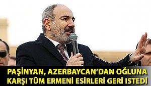 Paşinyan, Azerbaycan'dan oğluna karşı tüm Ermeni esirleri geri istedi