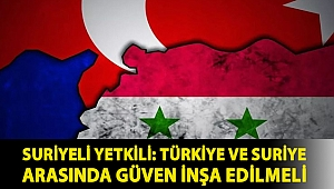 Suriyeli yetkili: Türkiye ve Suriye arasında güven inşa edilmeli