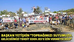 """Başkan Yetişkin """"Toprağımızı suyumuzu, geleceğimizi tehdit eden JES'e izin vermeyeceğiz"""""""