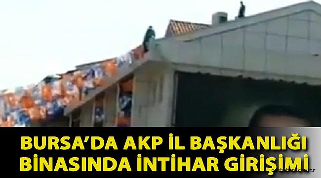 Bursa'da AKP İl Başkanlığı binasında intihar girişimi
