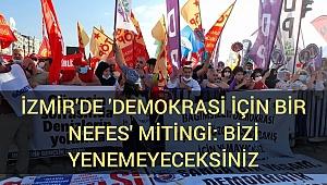 İzmir'de 'Demokrasi için bir nefes' mitingi: Bizi, azgın faşist saldırılarınızla yenemeyeceksiniz