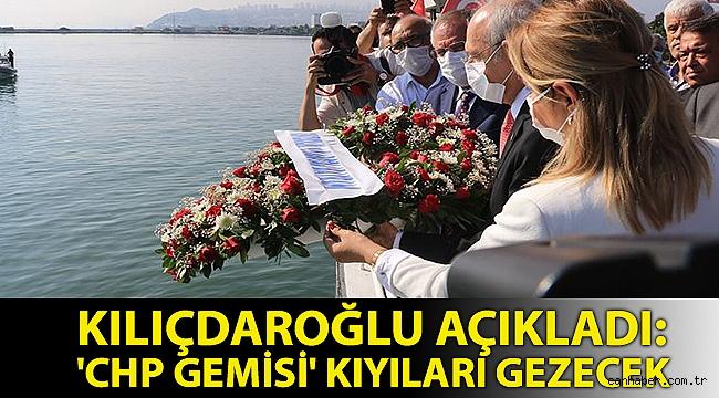 Kılıçdaroğlu açıkladı: 'CHP gemisi' kıyıları gezecek