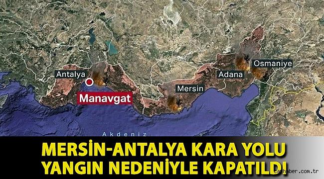 Mersin-Antalya kara yolu yangın nedeniyle kapatıldı