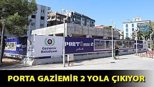 Porta Gaziemir 2 yola çıkıyor