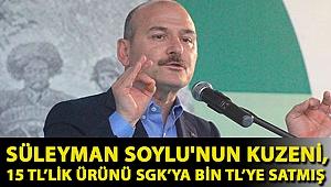 Süleyman Soylu'nun kuzeni, 15 TL'lik ürünü SGK'ya bin TL'ye satmış