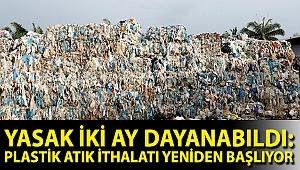 Yasak iki ay dayanabildi: Plastik atık ithalatı yeniden başlıyor
