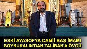 Eski Ayasofya Camii Baş İmamı Boynukalın'dan Taliban'a övgü