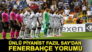 Ünlü piyanist Fazıl Say'dan Fenerbahçe yorumu