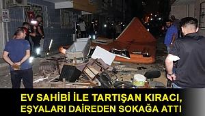 İzmir'de ev sahibi ile tartışan kiracı, eşyaları daireden sokağa attı