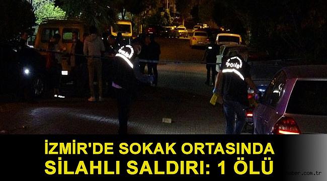 İzmir'de sokak ortasında silahlı saldırı: 1 ölü