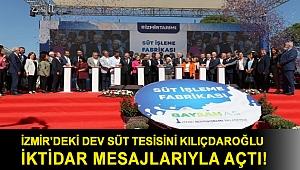 İzmir'deki dev süt tesisini Kılıçdaroğlu iktidar mesajlarıyla açtı!