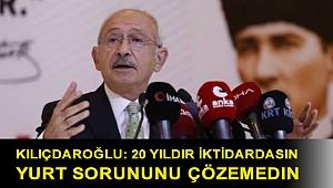 Kılıçdaroğlu: 20 yıldır iktidardasın yurt sorununu çözemedin