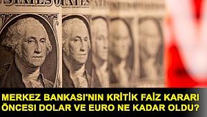 Merkez Bankası'nın kritik faiz kararı öncesi dolar ve euro ne kadar oldu?
