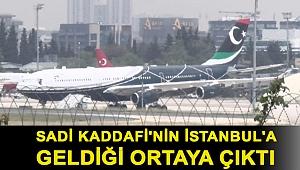 Sadi Kaddafi'nin İstanbul'a geldiği ortaya çıktı