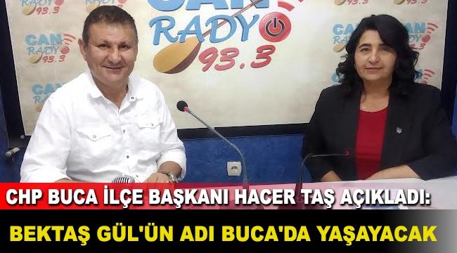 CHP Buca İlçe Başkanı Hacer Taş açıkladı: Bektaş Gül'ün adı Buca'da yaşayacak