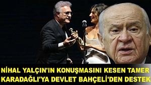 Nihal Yalçın'ın konuşmasını kesen Tamer Karadağlı'ya Devlet Bahçeli'den destek